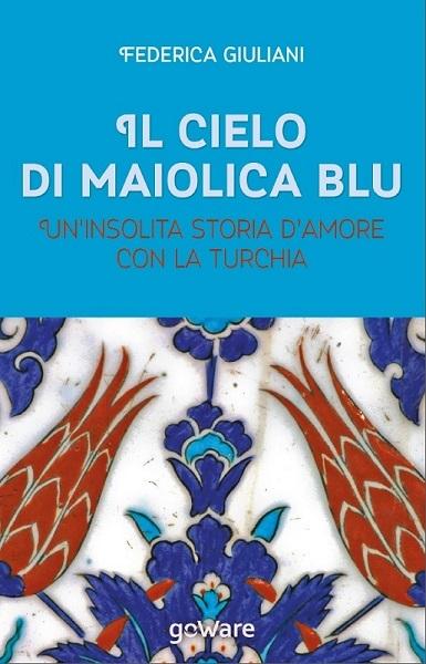 Il Cielo blu di maiolica Federica Giuliani